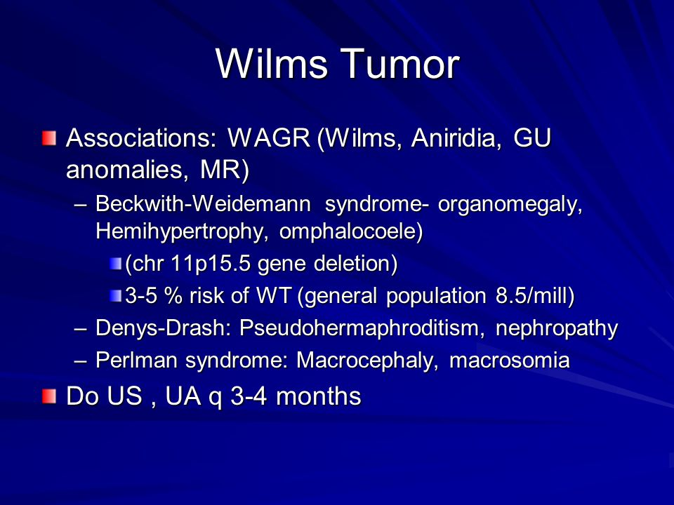 Wilms Tumor Associations: WAGR (Wilms, Aniridia, GU anomalies, MR)