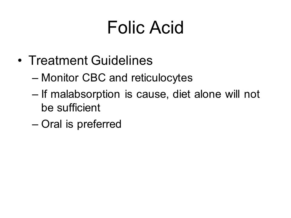 Folic Acid Treatment Guidelines Monitor CBC and reticulocytes