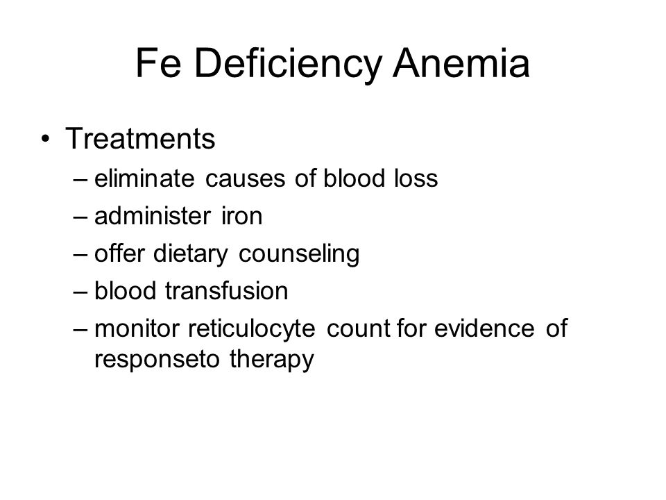 Fe Deficiency Anemia Treatments eliminate causes of blood loss