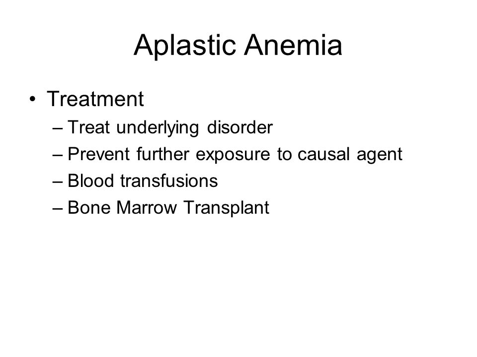 Aplastic Anemia Treatment Treat underlying disorder