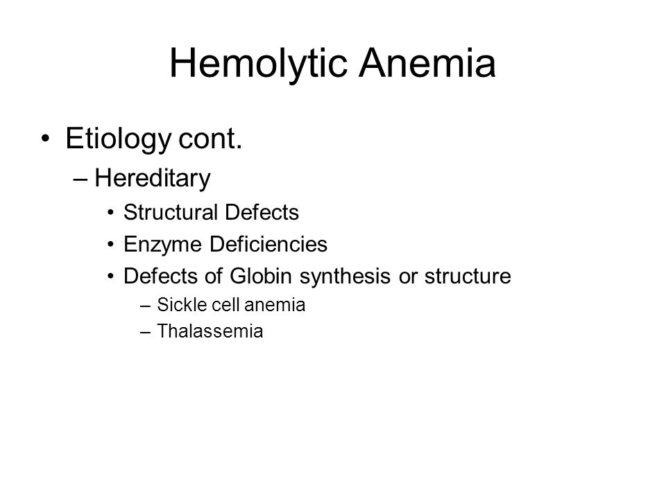 Hemolytic Anemia Etiology cont. Hereditary Structural Defects