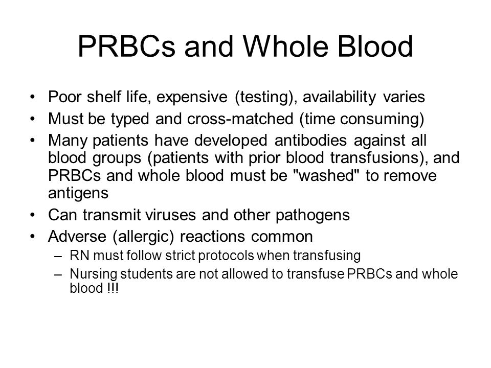PRBCs and Whole Blood Poor shelf life, expensive (testing), availability varies. Must be typed and cross-matched (time consuming)