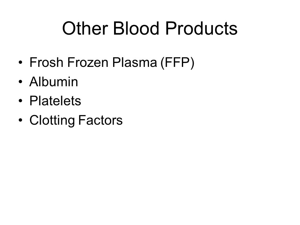 Other Blood Products Frosh Frozen Plasma (FFP) Albumin Platelets