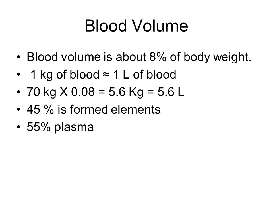 Blood Volume Blood volume is about 8% of body weight.