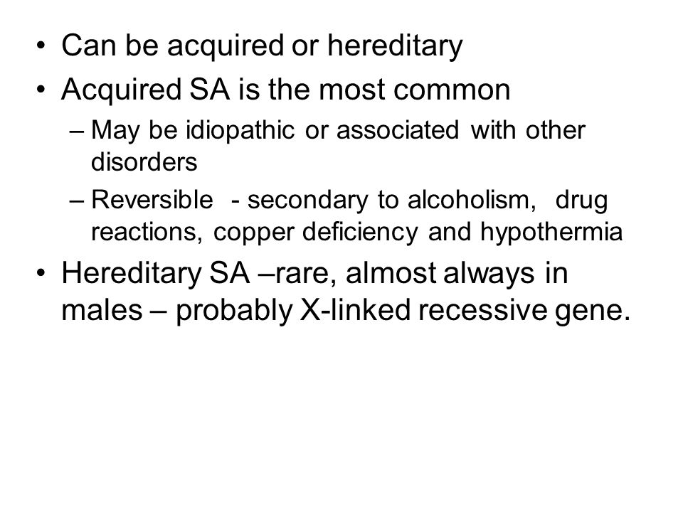 Can be acquired or hereditary Acquired SA is the most common