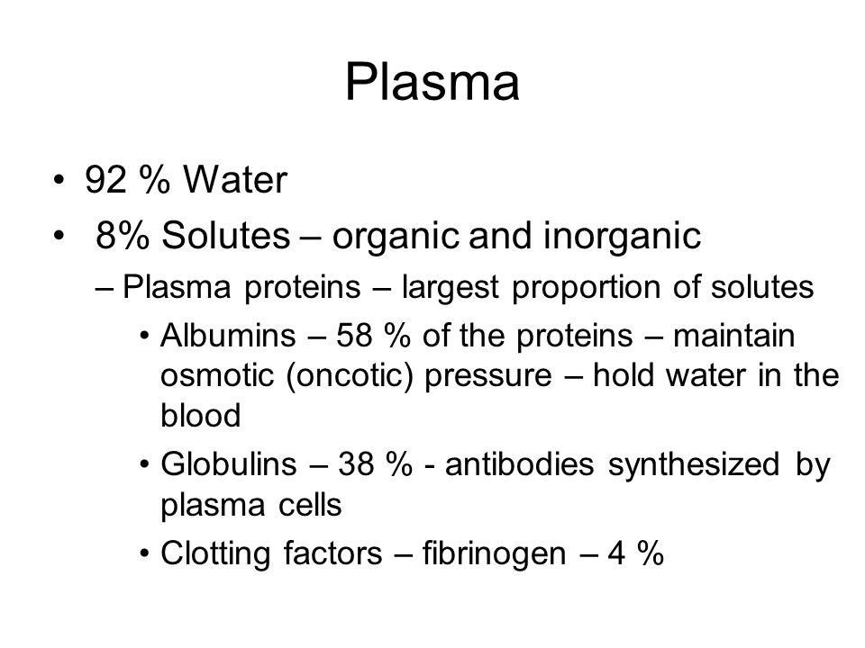 Plasma 92 % Water 8% Solutes – organic and inorganic