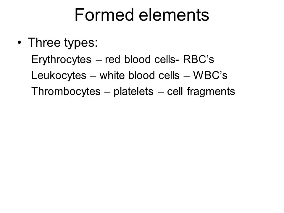 Formed elements Three types: Erythrocytes – red blood cells- RBC's