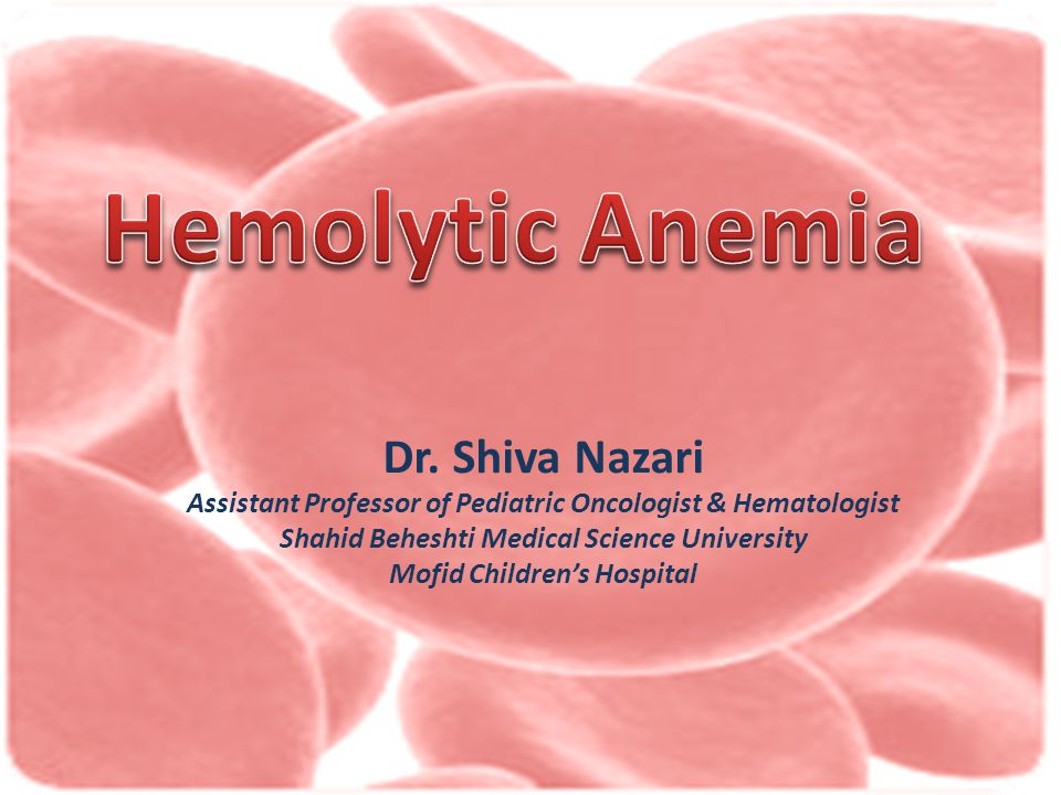 Hemolytic Anemia Dr. Shiva Nazari