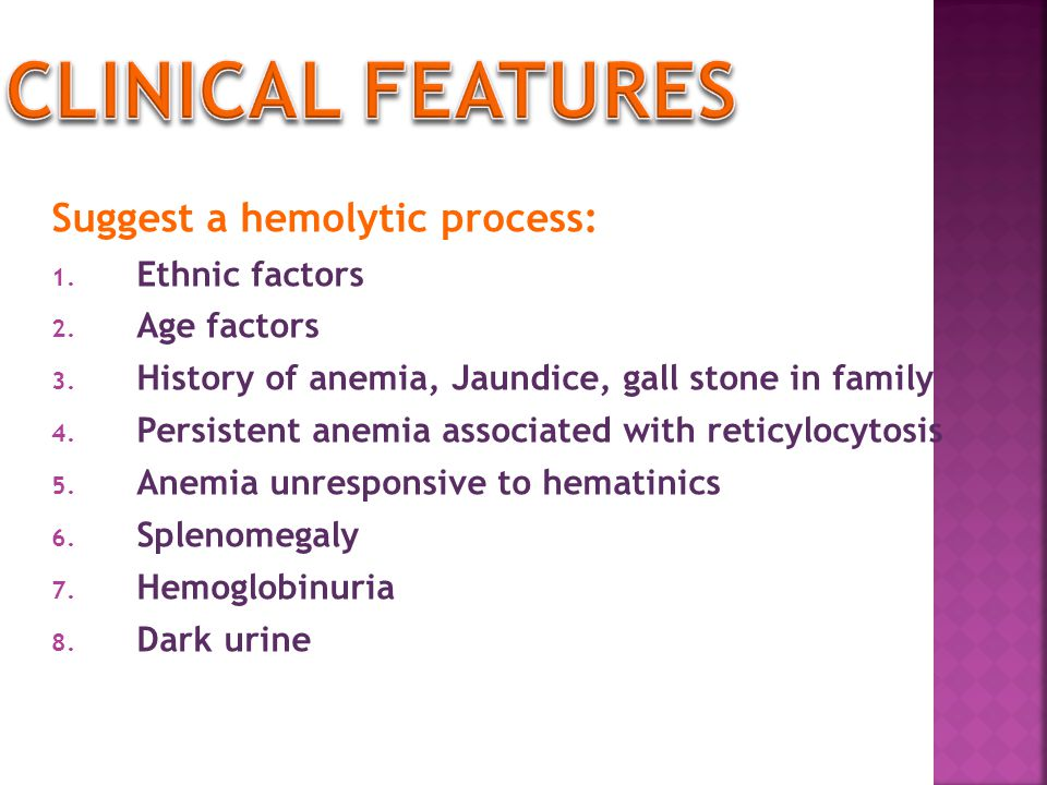 Clinical Features Suggest a hemolytic process: Ethnic factors
