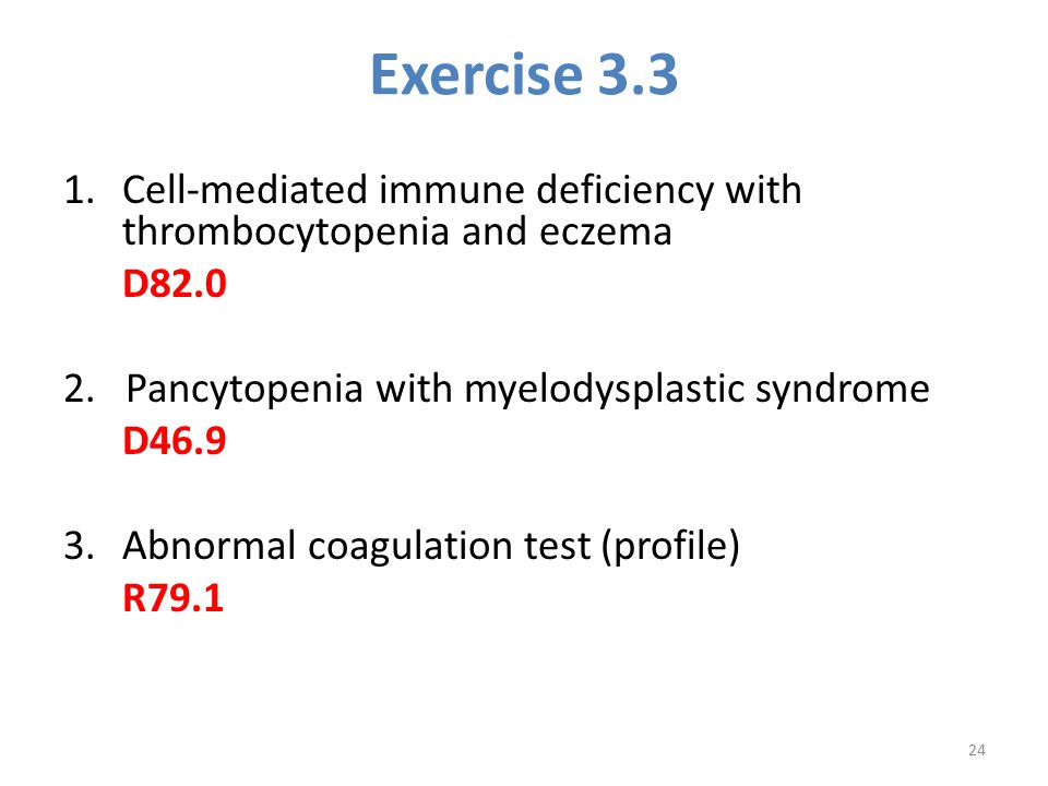 Exercise 3.3 Cell-mediated immune deficiency with thrombocytopenia and eczema. D82.0. 2. Pancytopenia with myelodysplastic syndrome.