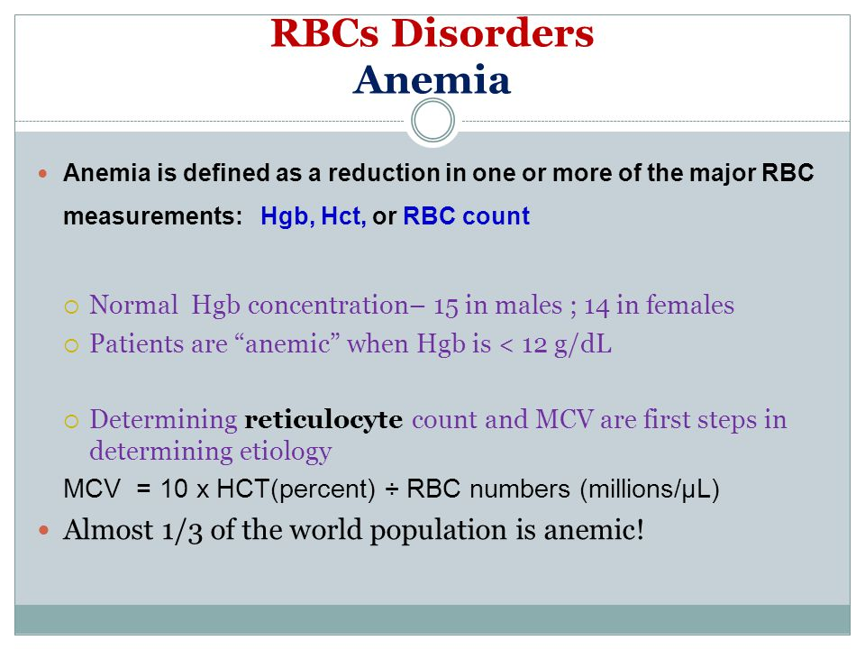 RBCs Disorders Anemia Almost 1/3 of the world population is anemic!