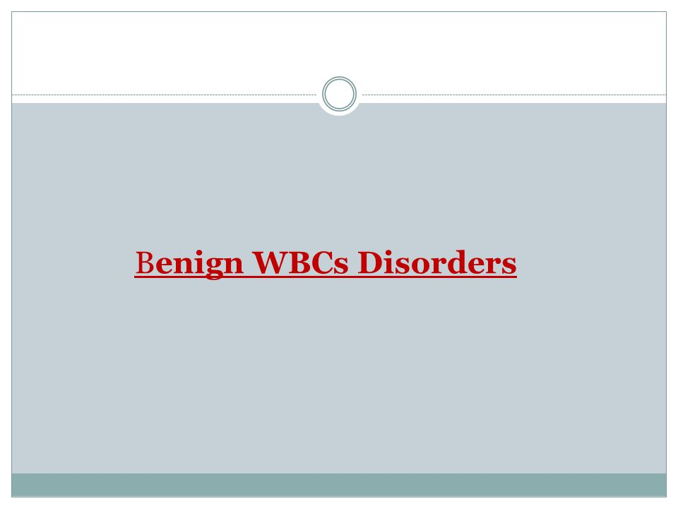 Benign WBCs Disorders
