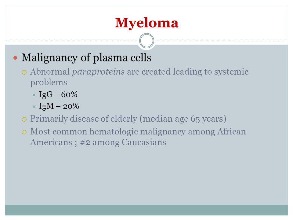 Myeloma Malignancy of plasma cells