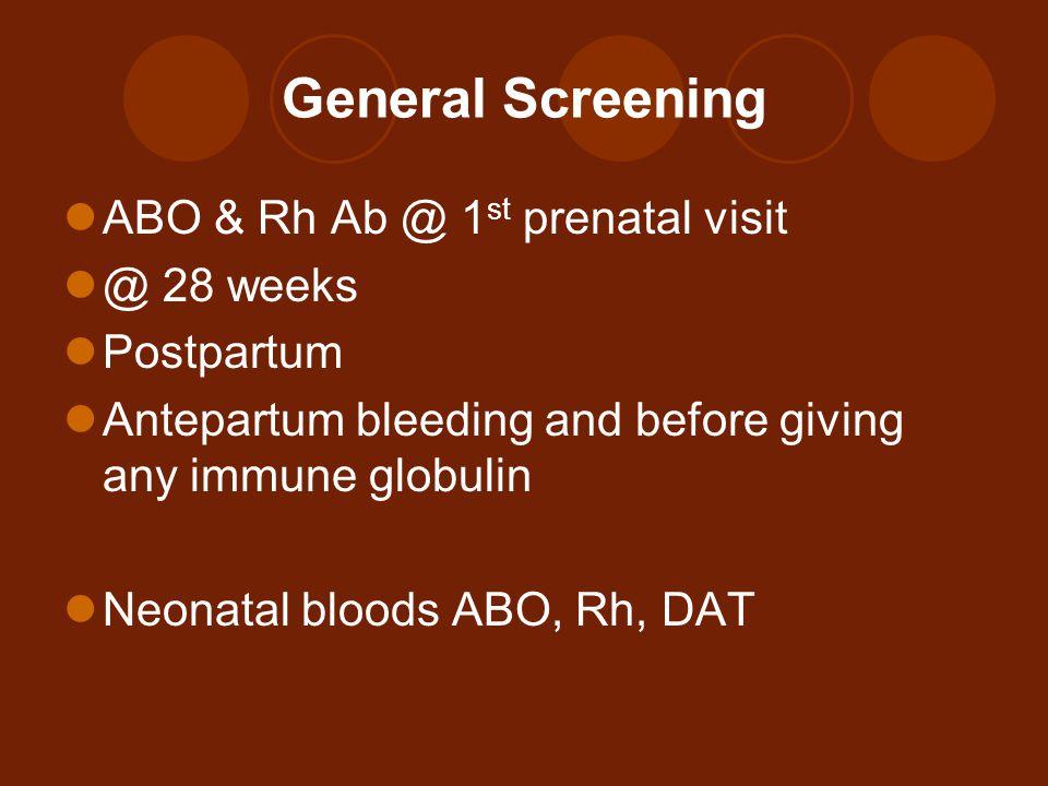 General Screening ABO & Rh Ab @ 1st prenatal visit @ 28 weeks