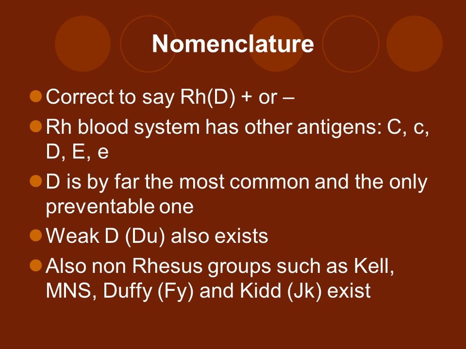 Nomenclature Correct to say Rh(D) + or –