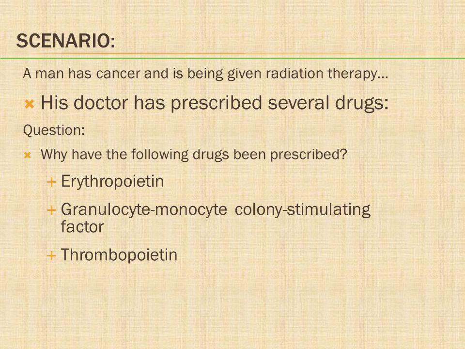 His doctor has prescribed several drugs: