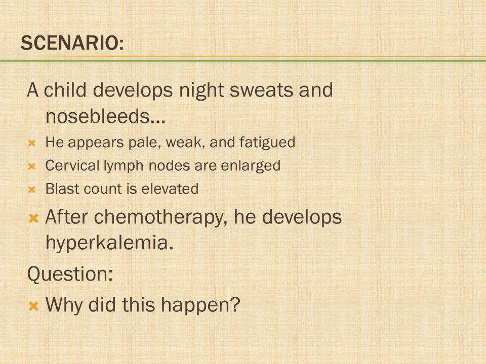 A child develops night sweats and nosebleeds…