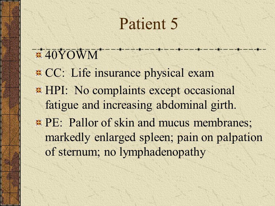 Patient 5 40YOWM CC: Life insurance physical exam