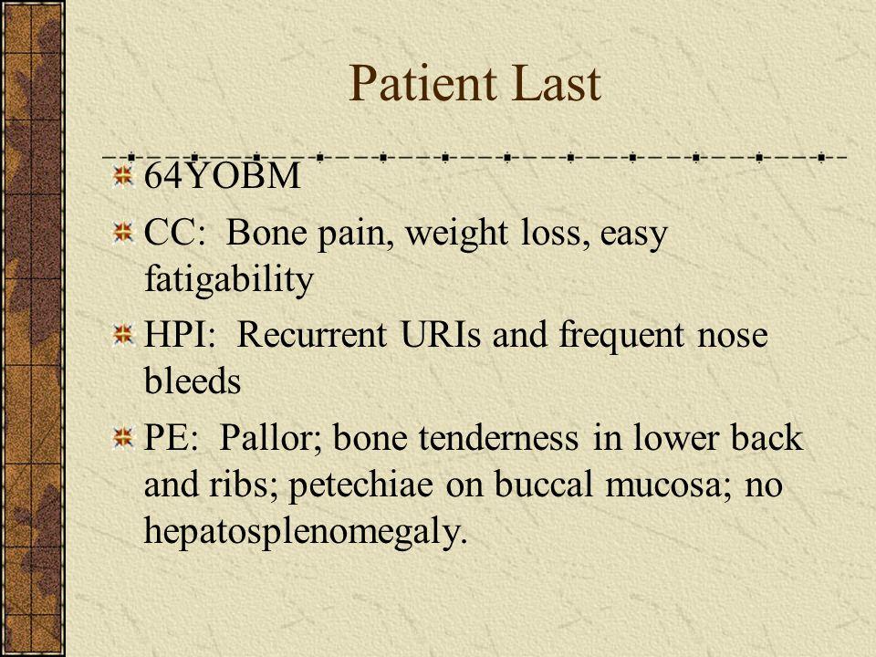 Patient Last 64YOBM CC: Bone pain, weight loss, easy fatigability