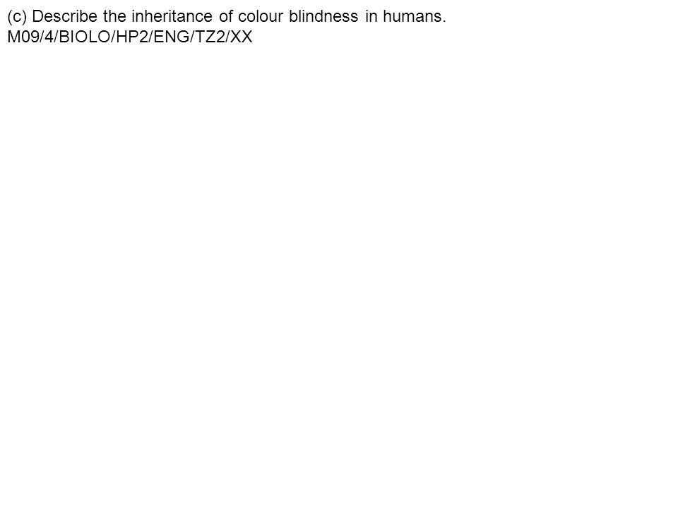(c) Describe the inheritance of colour blindness in humans.