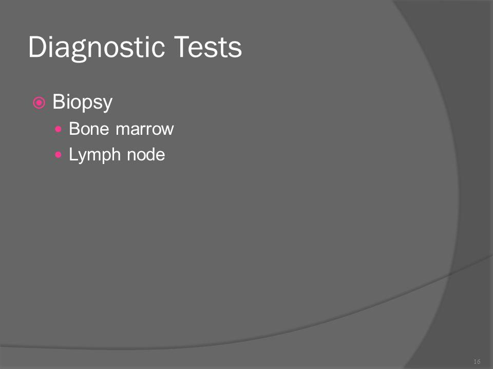 Diagnostic Tests Biopsy Bone marrow Lymph node