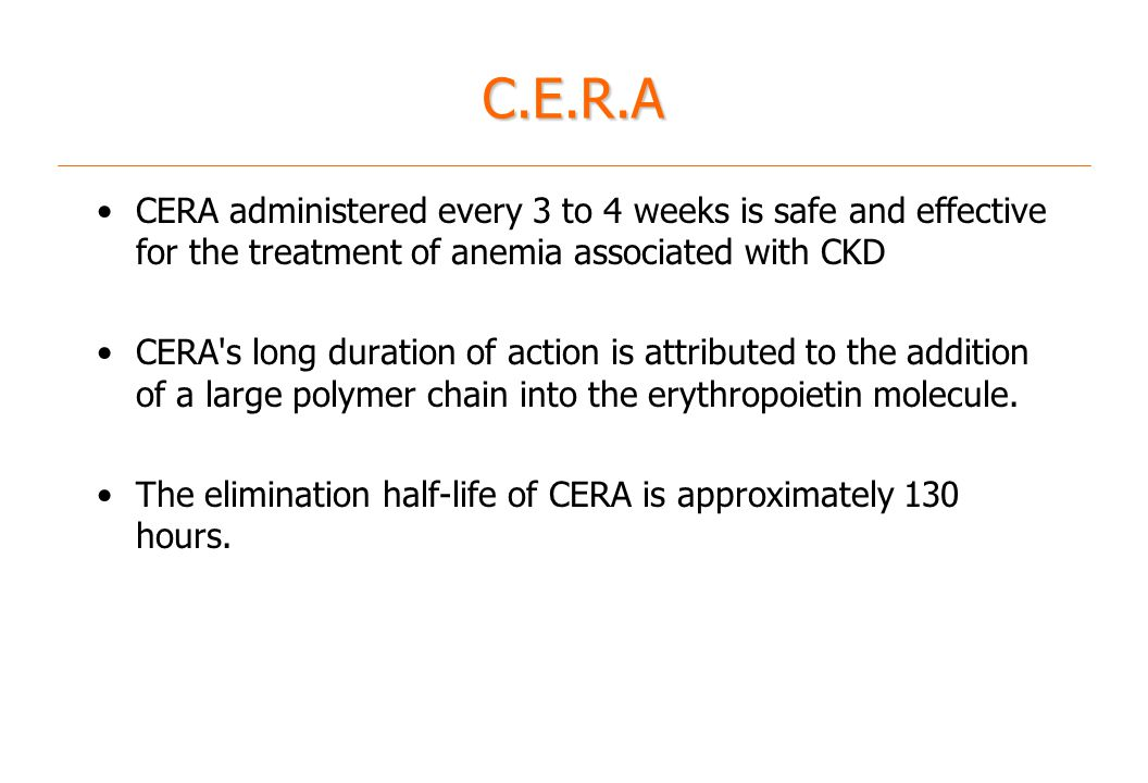 C.E.R.A CERA administered every 3 to 4 weeks is safe and effective for the treatment of anemia associated with CKD.