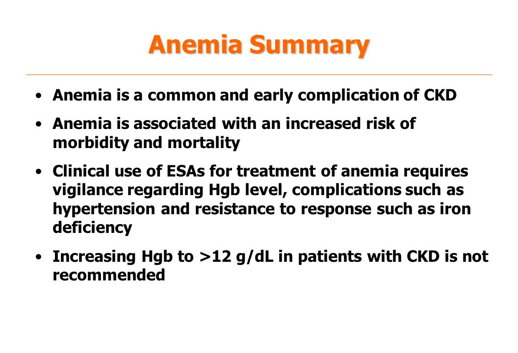 Anemia Summary Anemia is a common and early complication of CKD