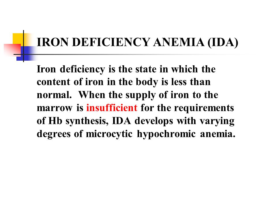IRON DEFICIENCY ANEMIA (IDA) Iron deficiency is the state in which the content of iron in the body is less than normal.