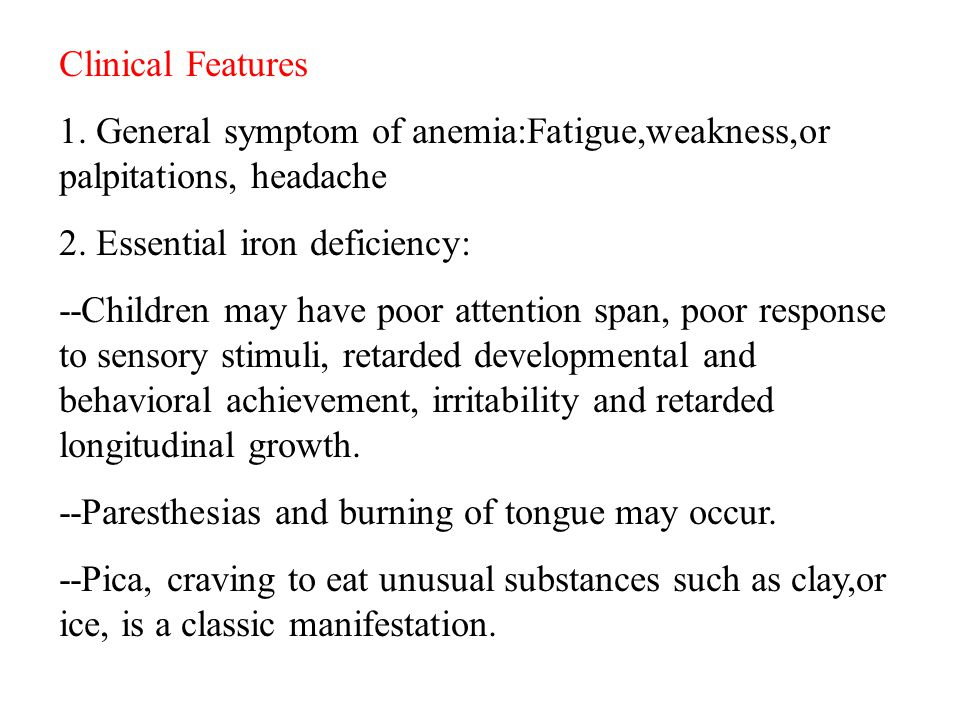 Clinical Features 1. General symptom of anemia:Fatigue,weakness,or palpitations, headache. 2. Essential iron deficiency: