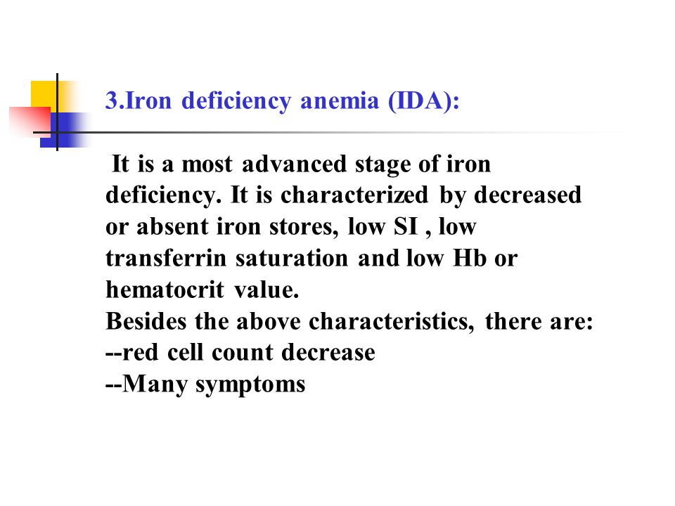 3.Iron deficiency anemia (IDA): It is a most advanced stage of iron deficiency.