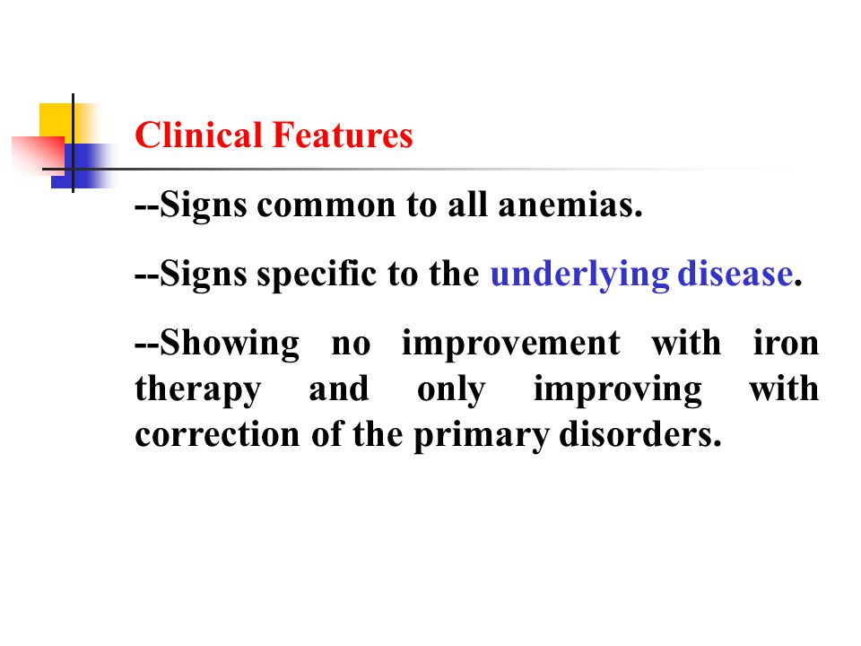 Clinical Features --Signs common to all anemias. --Signs specific to the underlying disease.