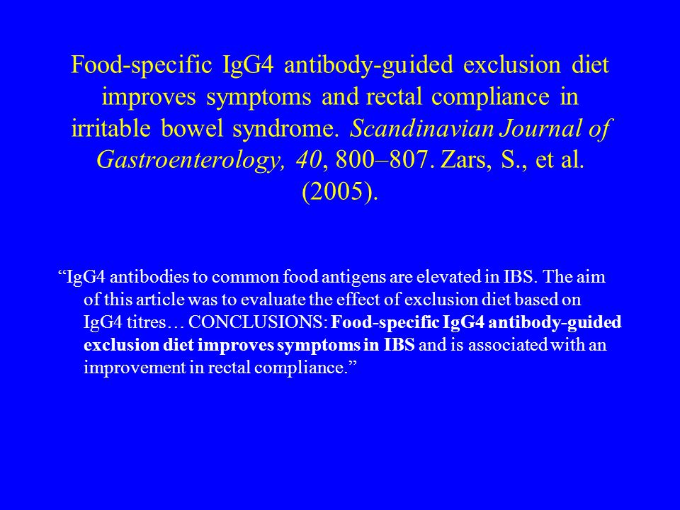 Food-specific IgG4 antibody-guided exclusion diet improves symptoms and rectal compliance in irritable bowel syndrome. Scandinavian Journal of Gastroenterology, 40, 800–807. Zars, S., et al. (2005).
