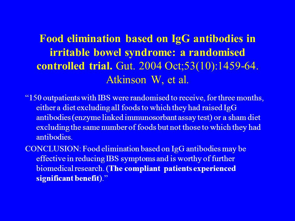 Food elimination based on IgG antibodies in irritable bowel syndrome: a randomised controlled trial. Gut. 2004 Oct;53(10):1459-64. Atkinson W, et al.