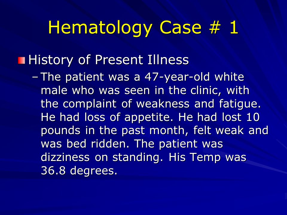 Hematology Case # 1 History of Present Illness