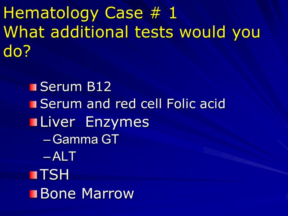 Hematology Case # 1 What additional tests would you do