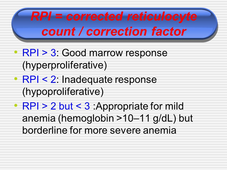 RPI = corrected reticulocyte count / correction factor