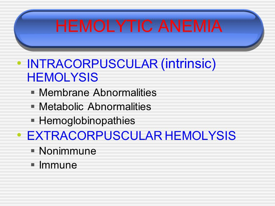 HEMOLYTIC ANEMIA INTRACORPUSCULAR (intrinsic) HEMOLYSIS