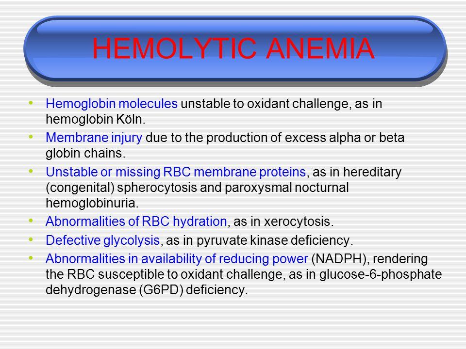 HEMOLYTIC ANEMIA Hemoglobin molecules unstable to oxidant challenge, as in hemoglobin Köln.
