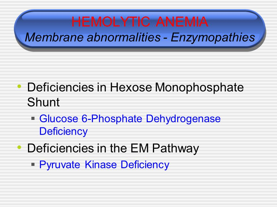 HEMOLYTIC ANEMIA Membrane abnormalities - Enzymopathies