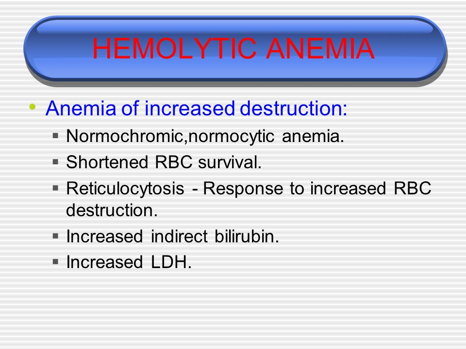 HEMOLYTIC ANEMIA Anemia of increased destruction: