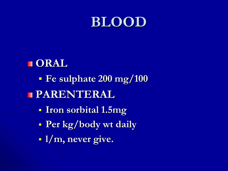 BLOOD ORAL PARENTERAL Fe sulphate 200 mg/100 Iron sorbital 1.5mg