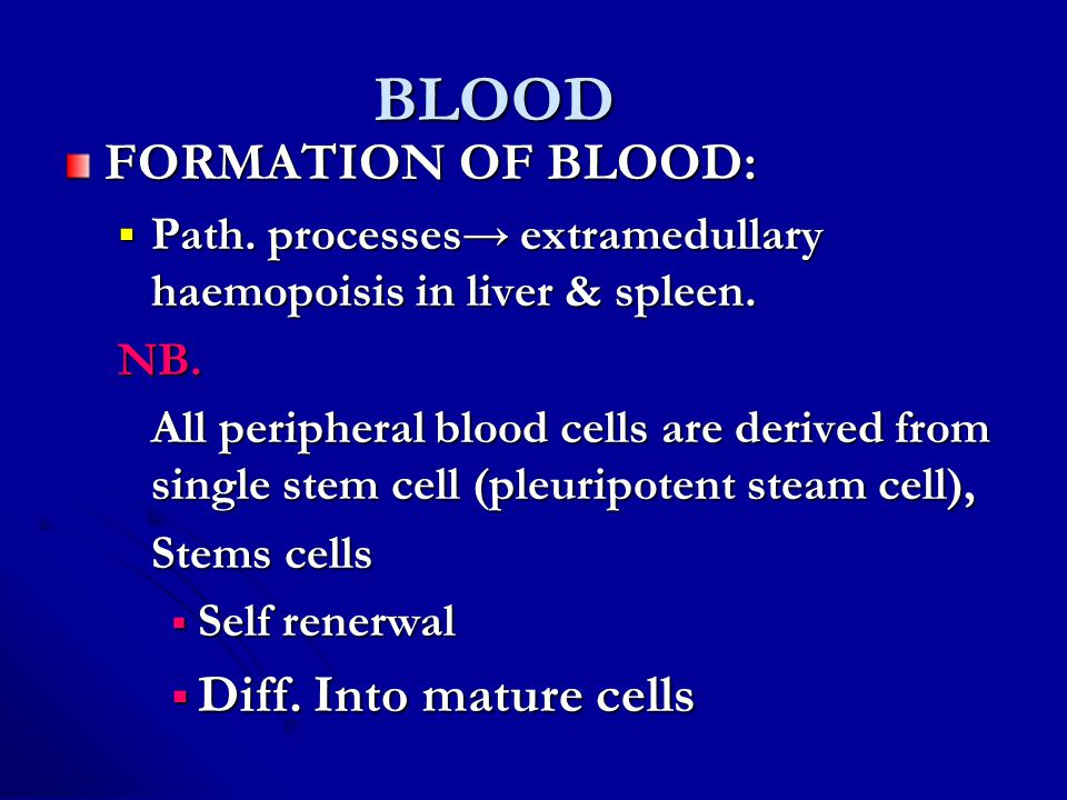 BLOOD FORMATION OF BLOOD: Diff. Into mature cells