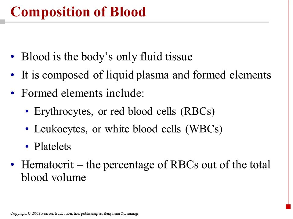 Composition of Blood Blood is the body's only fluid tissue