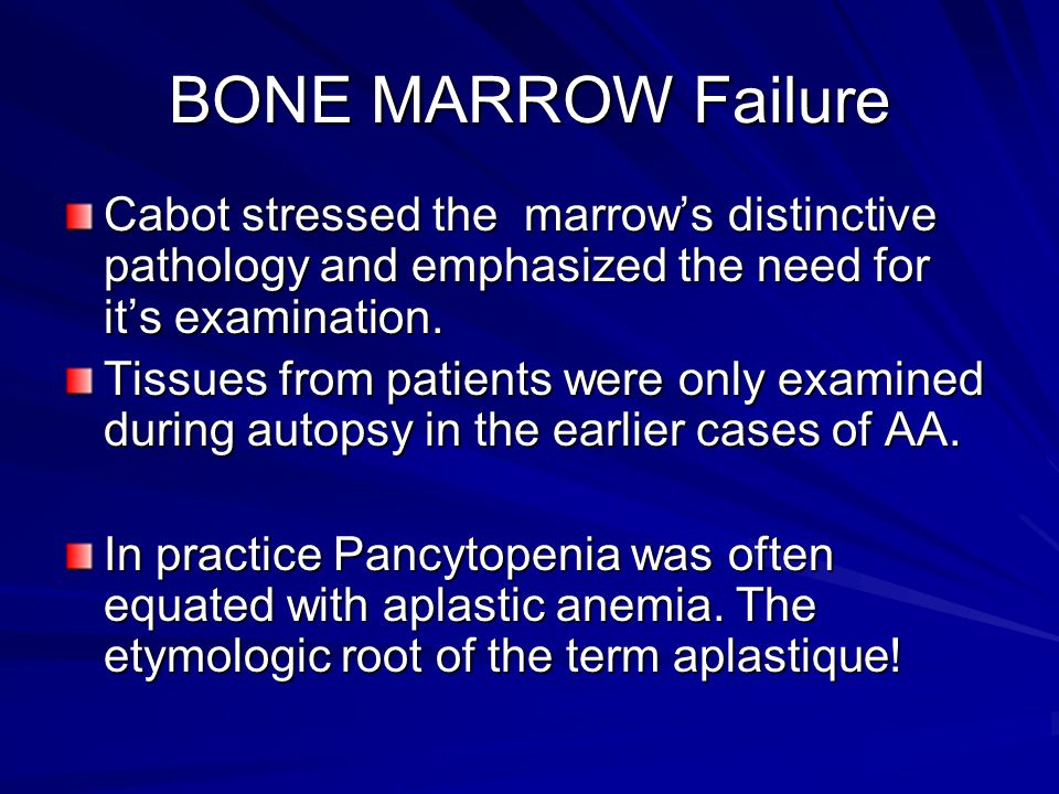 BONE MARROW Failure Cabot stressed the marrow's distinctive pathology and emphasized the need for it's examination.