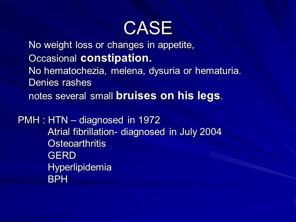 CASE No weight loss or changes in appetite, Occasional constipation.