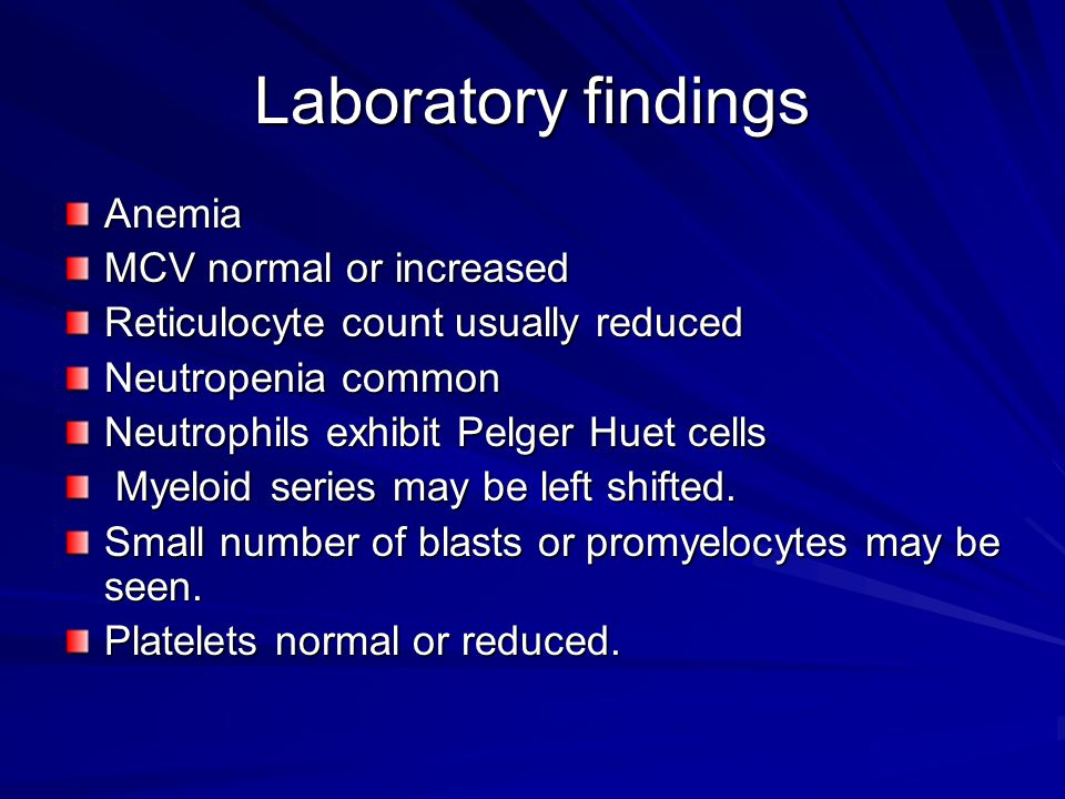 Laboratory findings Anemia MCV normal or increased