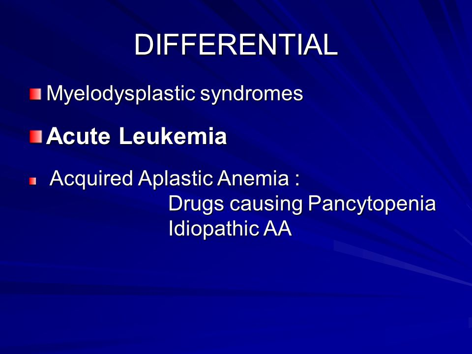 DIFFERENTIAL Acute Leukemia Myelodysplastic syndromes