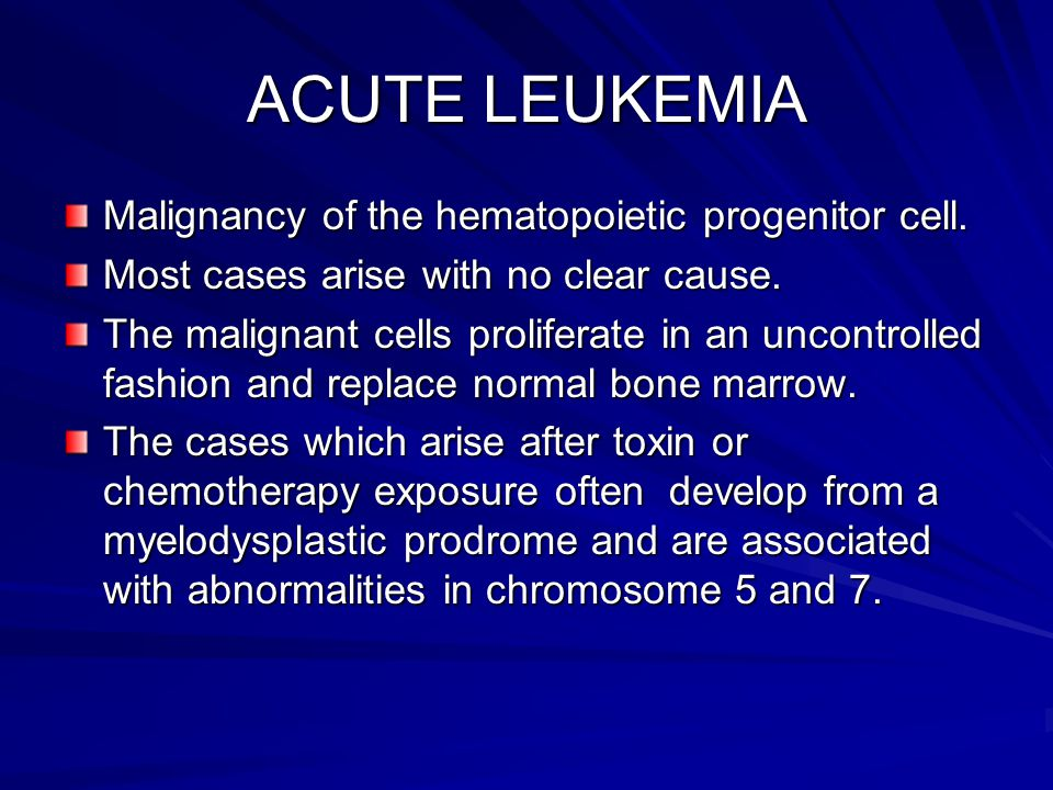 ACUTE LEUKEMIA Malignancy of the hematopoietic progenitor cell.