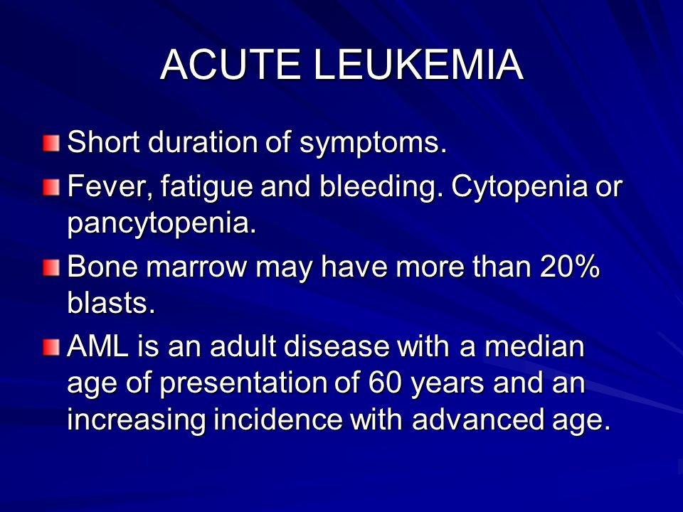 ACUTE LEUKEMIA Short duration of symptoms.