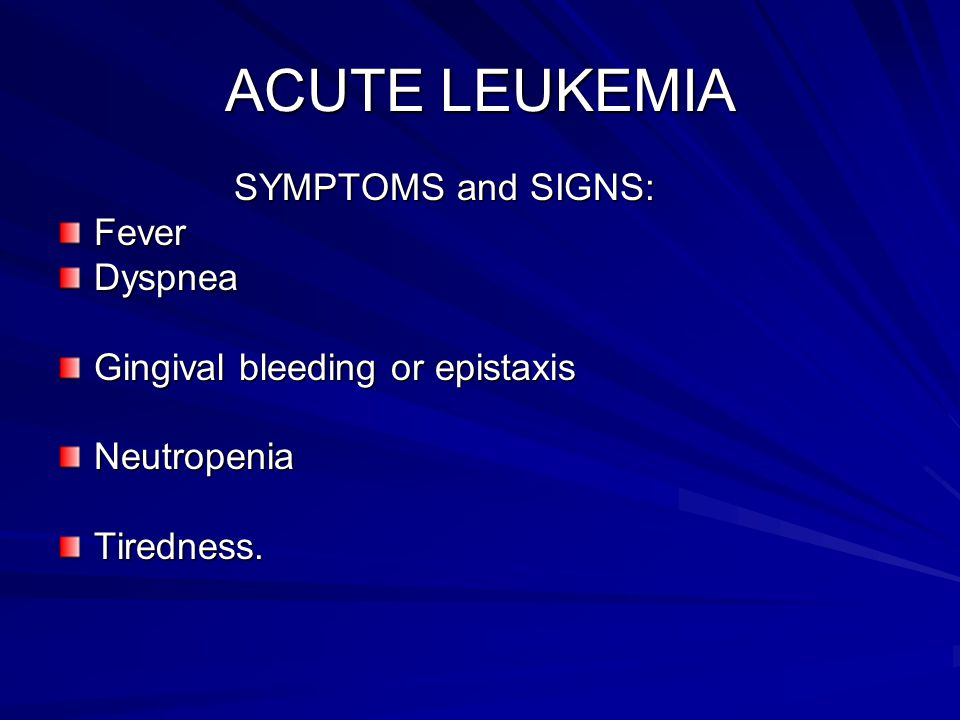 ACUTE LEUKEMIA SYMPTOMS and SIGNS: Fever Dyspnea